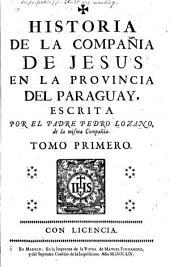 Historia de la Compañia de Jesus en la provincia del Paraguay, escrita por el padre Pedro Lozano: Volumen 1