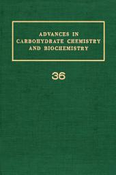 Advances in Carbohydrate Chemistry and Biochemistry: Volume 36