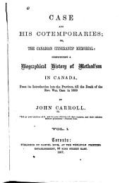 Case and His Contempories: Or, The Canadian Itinerant's Memorial: Constituting a Biographical History of Methodism in Canada, from Its Introduction Into the Province, Till the Death of the Rev. Wm. Case in 1855, Volume 1