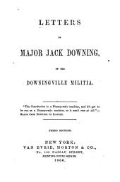 Letters of Major Jack Downing [i.e. Seba Smith] of the Downingville Militia