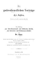 Die gottesdienstlichen Vorträge der Juden, historisch entwickelt: ein Beitrag zur Alterthumskunde und biblischen Kritik, zur Literatur- und Religionsgeschichte