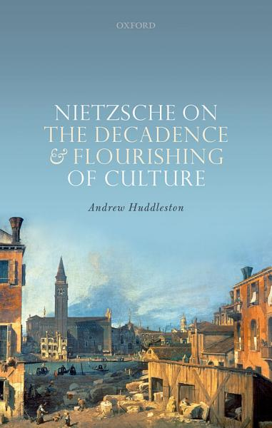Nietzsche on the Decadence and Flourishing of Culture