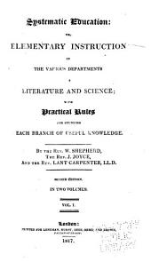Systematic education, or, Elementary instruction in the various departments of literature and science: with practical rules for studying each branch of useful knowledge, Volume 1