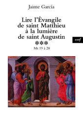Lire l'Évangile de saint Matthieu à la lumière de saint Augustin: Mt 19 à 28