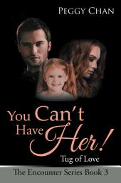 You Can'T Have Her!: Tug of Love