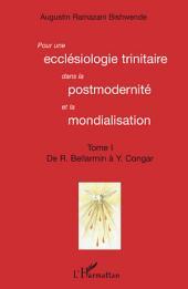 Pour une ecclésiologie trinitaire dans la postmodernité et la mondialisation (Tome 1): De R. Bellarmin à Y. Congar