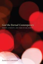 God the Eternal Contemporary: Trinity, Eternity, and Time in Karl Barth
