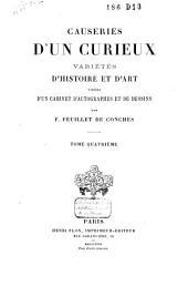 Causeries d'un curieux: variétés d'histoire et d'art tirées d'un cabinet d'autographes et de dessins, Volume4