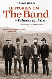 Historien om The Band: - Wheels on Fire