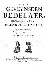 Den Geveynsde Bedelaar of t'samenspraeck tusschen Urbanus en Isabella, by de helft vermeerderd