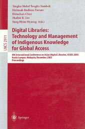 Digital Libraries: Technology and Management of Indigenous Knowledge for Global Access: 6th International Conference on Asian Digital Libraries, ICADL 2003, Kuala Lumpur, Malaysia, December 8-12, 2003, Proceedings