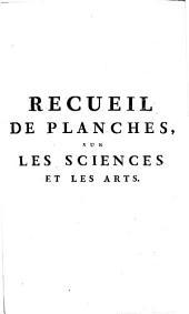 Recueil de planches, sur les sciences, les arts libéraux, et les arts méchaniques, avec leur explication: Volume9