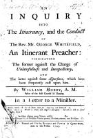 An inquiry into the itinerancy and the conduct of the Rev  Mr  G  Whitefield      vindicating the former     and the latter PDF