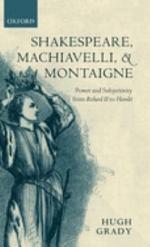 Shakespeare, Machiavelli, and Montaigne