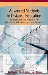Advanced Methods in Distance Education  Applications and Practices for Educators  Administrators and Learners PDF