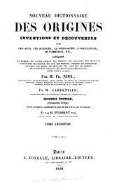 Nouveau dictionnaire des origines, inventions et découvertes dans les arts: les sciences, la géographie, l'agriculture, le commerce, etc, Volume3