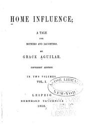 Home Influence: A Tale for Mothers and Daughters, Volume 1