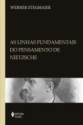 Linhas fundamentais do pensamento de Nietzsche: Coletânea de artigos: 1985/2009