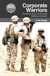 Corporate Warriors: The Rise of the Privatized Military Industry, Edition 2