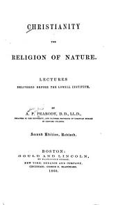 Christianity the Religion of Nature: Lectures Delivered Before the Lowell Institute