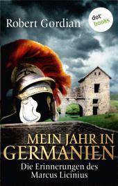 Mein Jahr in Germanien: Die Erinnerungen des Marcus Licinius - Roman