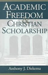 Academic Freedom And Christian Scholarship Book PDF