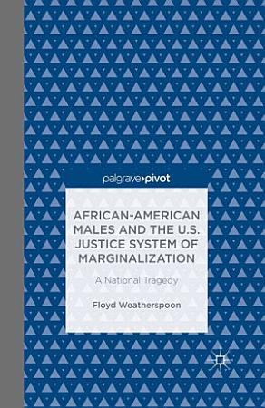 African American Males and the U S  Justice System of Marginalization  A National Tragedy PDF