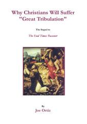 "Why Christians Will Suffer ""Great Tribulation"": The Sequel to The End Times Passover"