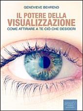 Il potere della visualizzazione: Come attirare a te ciò che desideri