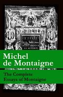 The Complete Essays of Montaigne  107 annotated essays in 1 eBook   The Life of Montaigne   The Letters of Montaigne  PDF
