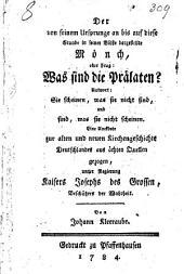 Der von seinem Ursprunge an bis auf diese Stunde in seiner Blöße dargestellte Mönch, oder Frag: Was sind die Prälaten?