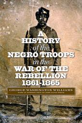 A History of the Negro Troops in the War of Rebellion, 1861-1865
