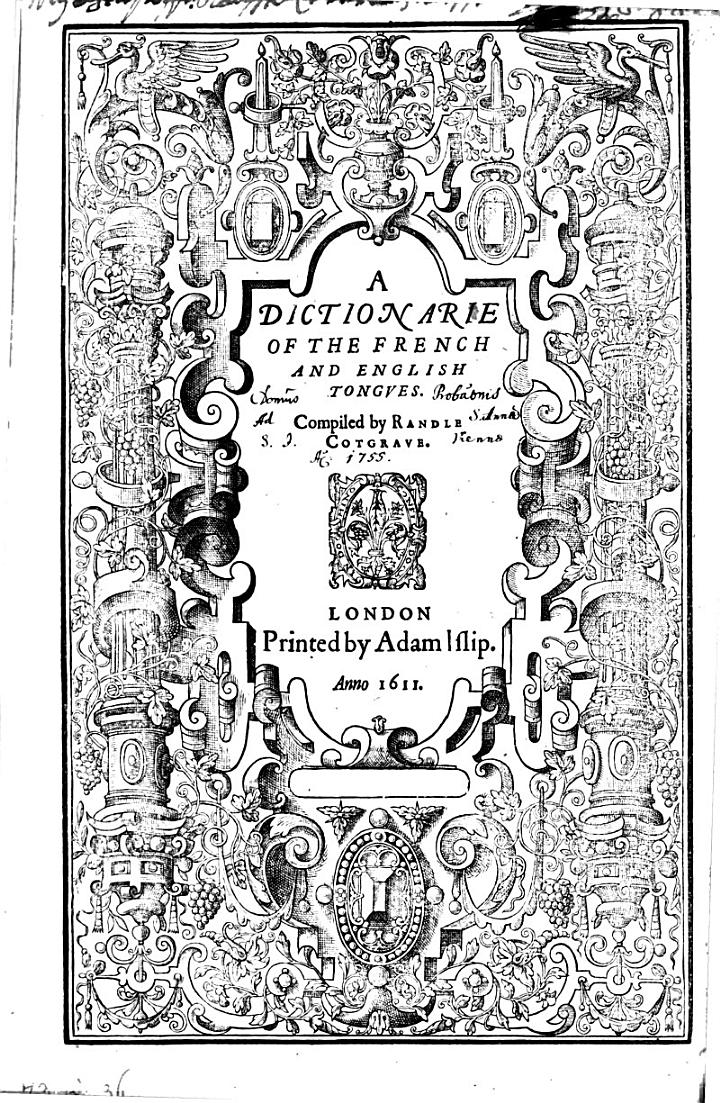 A Dictionarie of the French and English Tongues. Compiled by Randle Cotgrave
