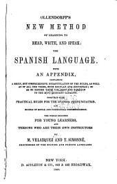 Ollendorff's New Method of Learning to Read, Write, and Speak: the Spanish Language: With an Appendix ... Together with Practical Rules for the Spanish Pronunciation, and Models of Social and Commercial Correspondence. The Whole Designed for Young Learners, and Persons who are Their Own Instructors ...