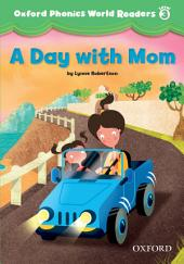 A Day with Mom (Oxford Phonics World Readers Level 3)