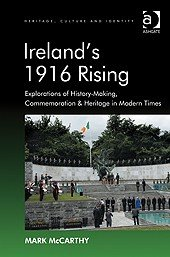 Ireland's 1916 Rising: Explorations of History-Making, Commemoration & Heritage in Modern Times