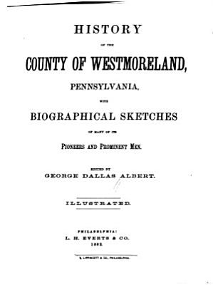 History of the County of Westmoreland  Pennsylvania PDF