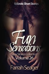 Fun Sensations (Sexy Stories Collection Volume 26): 10 Erotic Short Stories