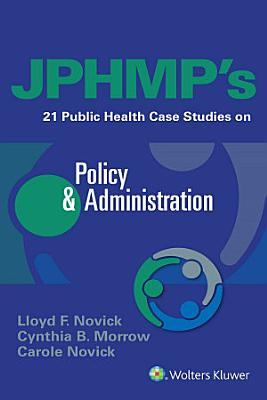 JPHMP s 21 Public Health Case Studies on Policy   Administration