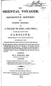 The Oriental Voyager: Or, Descriptive Sketches and Cursory Remarks, on a Voyage to India and China, in His Majesty's Ship Caroline, Performed in the Years 1803-4-5-6