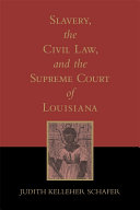 Slavery, the Civil Law, and the Supreme Court of Louisiana