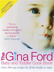 The Gina Ford Baby And Toddler Cook Book Book PDF