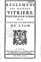 Règlemens des Maitres Vitriers, peintres sur verre de la ville et fauxbourgs de Lyon (12 juin 1724, etc.)