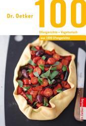 100 Ofengerichte - Vegetarisch: aus 1000 Ofengerichte