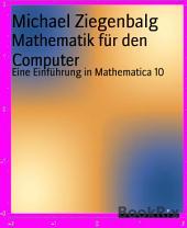 Mathematik für den Computer: Eine Einführung in Mathematica 10