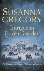 Intrigue in Covent Garden: The Thirteenth Thomas Chaloner Adventure