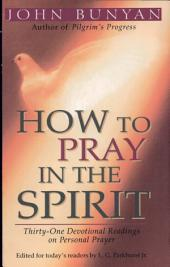 How to Pray in the Spirit: Thirty-One Devotional Readings on Personal Prayer