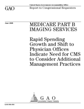 Medicare Part B Imaging Services: Rapid Spending Growth and Shift to Physician Offices Indicate Need for CMS to Consider Additional Management Practices