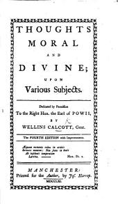 Thoughts Moral and Divine: Upon Various Subjects. Dedicated by Permission to the Right Hon. the Earl of Powis
