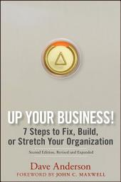 Up Your Business!: 7 Steps to Fix, Build, or Stretch Your Organization, Edition 2